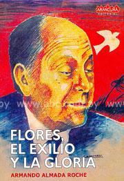Flores, el exilio y la gloria