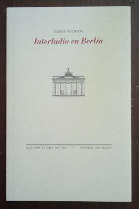 «Interludio en Berlín» de María Negroni —Editorial Pre-Textos—