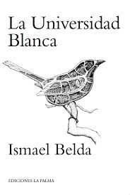«La Universidad Blanca» de Ismael Belda —Ediciones La Palma—