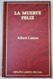 """""""La muerte feliz"""", de Albert Camus"""