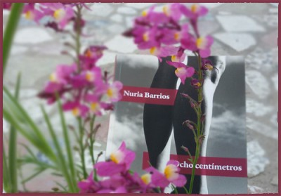 «Ocho centímetros» de Nuria Barrios —Editorial Páginas de Espuma—