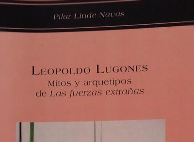 «Leopoldo Lugones. Mitos y arquetipos de 'Las fuerzas extrañas'» de Pilar L. Navas —Universidad de Málaga—