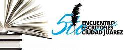 V Encuentro de Escritores por Ciudad Juárez