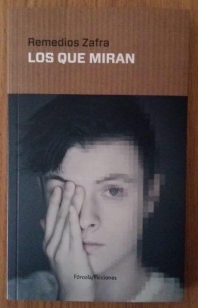 «Los que miran», de Remedios Zafra —Editorial Fórcola—