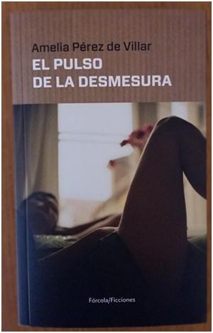 «El pulso de la desmesura», de Amelia Pérez de Villar —Editorial Fórcola—