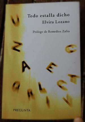 «Todo estalla dicho», de Elvira Lozano —Pregunta Ediciones—