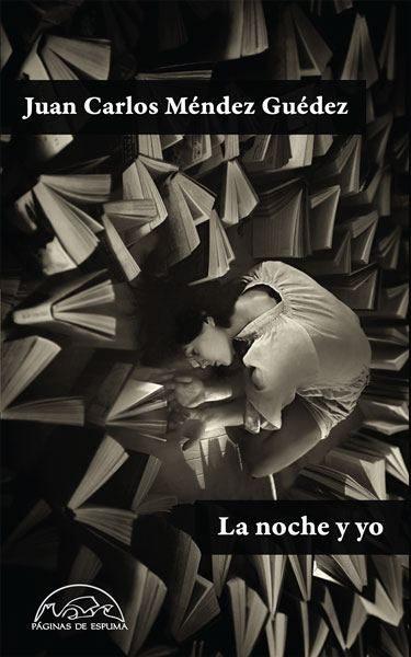 «La noche y yo», de Juan Carlos Méndez Guédez —Editorial Páginas de Espuma—