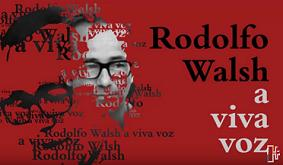 Rodolfo Walsh a viva voz